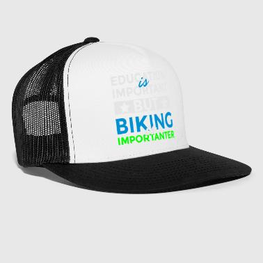 Education Culture Education is important but biking is importanter - Trucker Cap