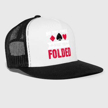 No One Cares What You Folded Gift - Trucker Cap
