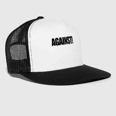 Against! - Trucker Cap