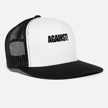 Against Against! - Trucker Cap