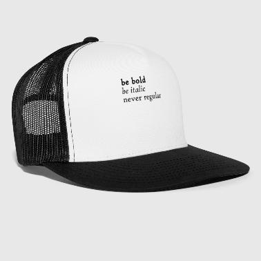 be bold - be italic - never regular - Trucker Cap