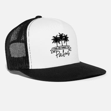 Palm Trees Palm Tree Find Me Under The Palms Black Funny Gift - Trucker Cap