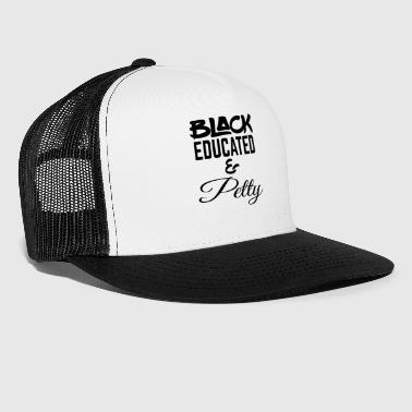 Black Educated and Petty - Trucker Cap