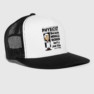 Proud Physicist - Miracle Worker - Trucker Cap