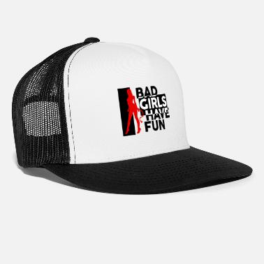 Fun Bad Girls Have Fun - Trucker Cap