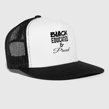 Education Culture Black Educated and Proud - Trucker Cap