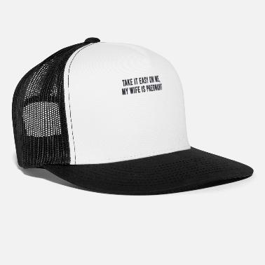 Take-off-plane Take it Easy on Me My Wife is Pregnant - Trucker Cap