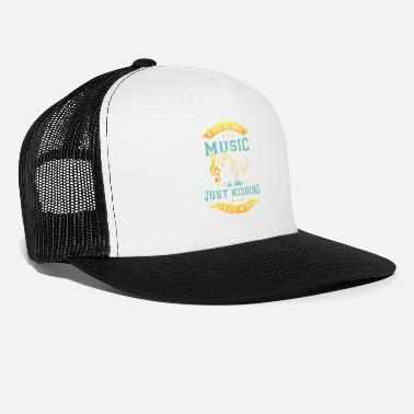 Day A Day Without Music Just Kidding I Have No Idea - Trucker Cap