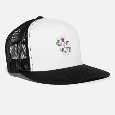 Wine wine Not? - Trucker Cap