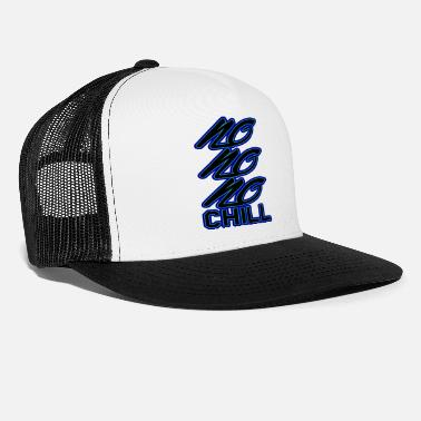 Chill Chill or be chilled - Trucker Cap