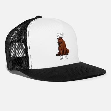 Sayings Dad Bear Browns Bears Funny Sweet Papa Daddy Gift - Trucker Cap