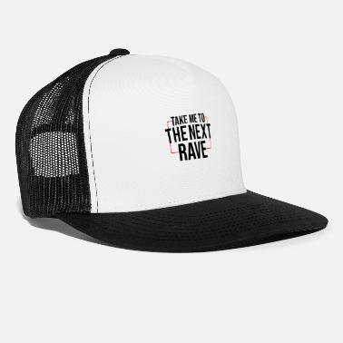 Takecare Take me to the next rave - Trucker Cap