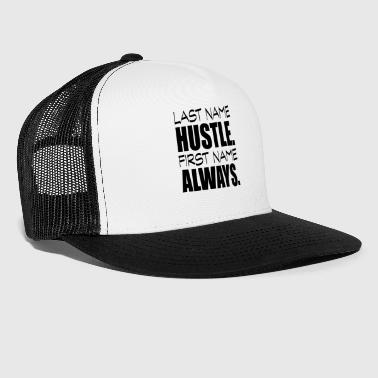 last name hustle first name always black - Trucker Cap