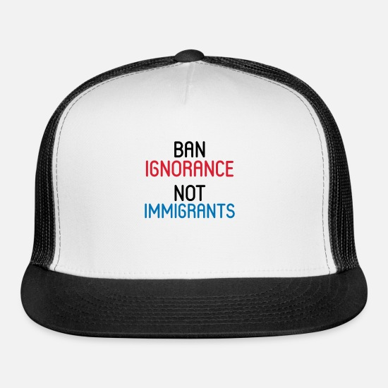 Immigrants Caps - BAN IGNORANCE NOT IMMIGRANTS - Trucker Cap white/black