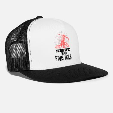 Hole Shut your five Hole - Trucker Cap