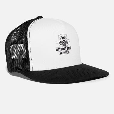 Without without bass without me - Trucker Cap