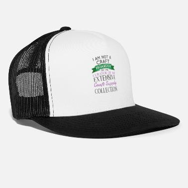 Crafters Crafty Crafter Not Craft Hoarder, Curator of - Trucker Cap