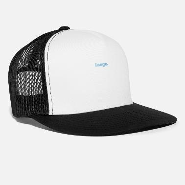 Large large. - Trucker Cap