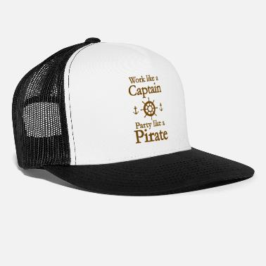 Party Like A Pirate Work Like A Captain Party Like A Pirate - Trucker Cap