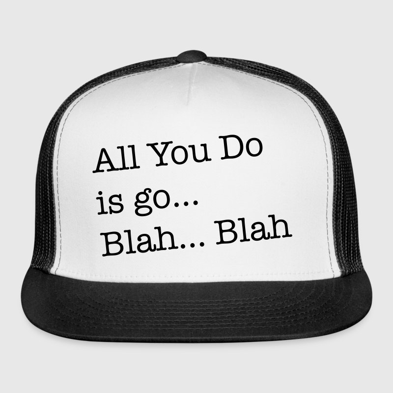 All you do is go blah blah funny - Trucker Cap