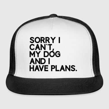 sorry i can`t my dog and i have plans - Trucker Cap