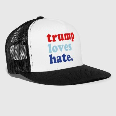 Trump Loves Hate - Trucker Cap