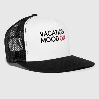 Vacation Mood On - Trucker Cap