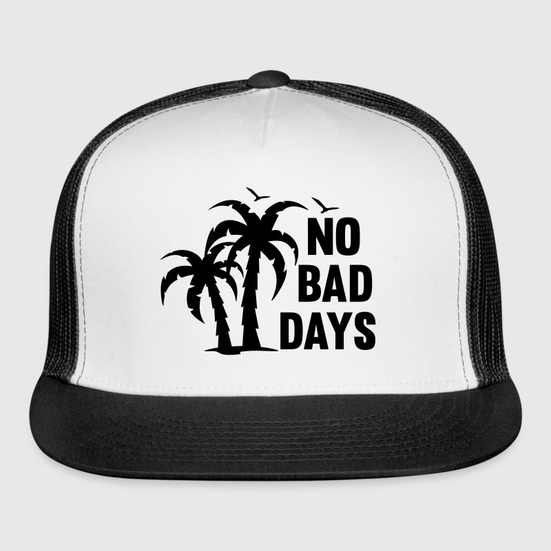 NO BAD DAYS - Trucker Cap