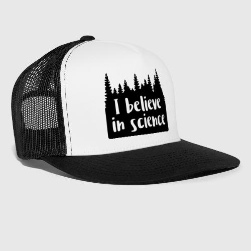 de924422e10 I believe in scienceTrucker Cap