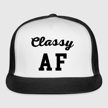 Classy AF Funny Quote - Trucker Cap