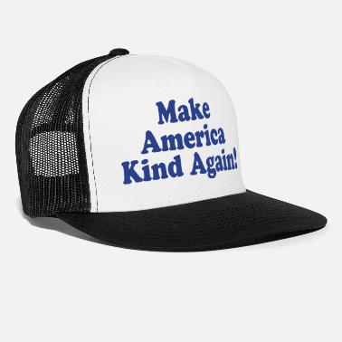 Politics Make America Kind Again - Trucker Cap