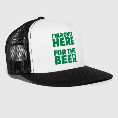 I'm only here for the beer - Trucker Cap