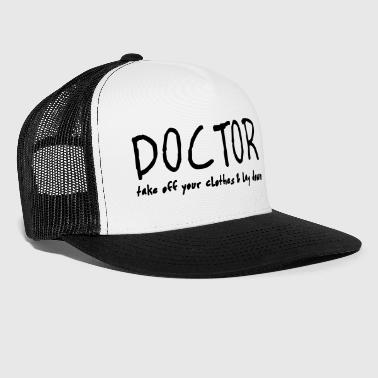 doctor lay down and take off your clothes - Trucker Cap
