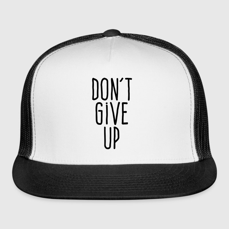 don't give up - Trucker Cap