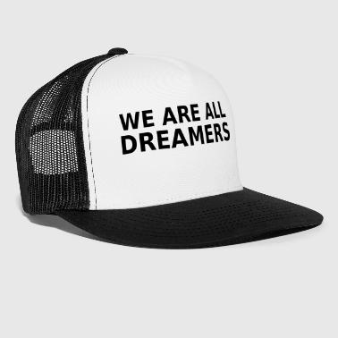 We Are All Dreamers - Trucker Cap