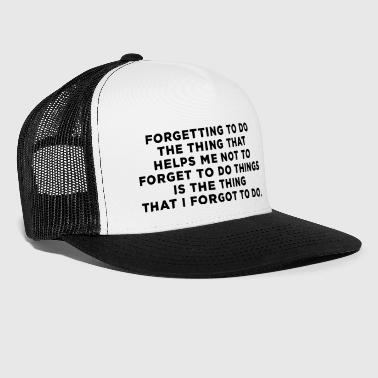 ADHD Quote. Forgetting to do the thing - Trucker Cap