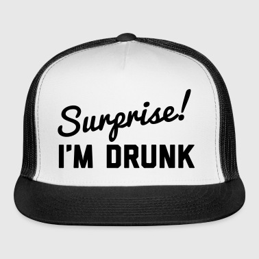 Surprise! I'm Drunk! - Trucker Cap