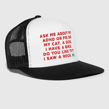Ask me about my ADHD or Pie or My Cat. Funny Meme - Trucker Cap