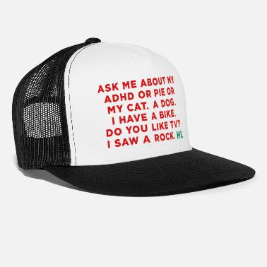 Attention Deficit Disorder Ask me about my ADHD or Pie or My Cat. Funny Meme - Trucker Cap