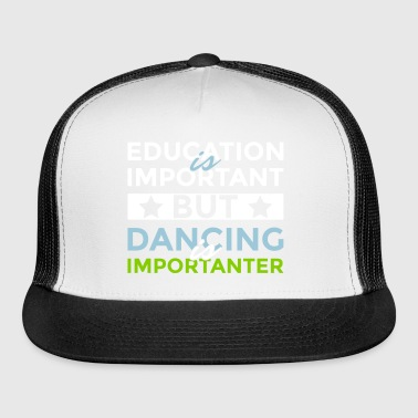 Education is important but dancing is importanter - Trucker Cap