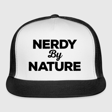 Nerdy By Nature Funny Quote - Trucker Cap