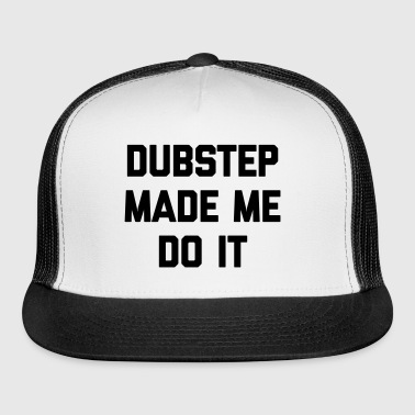 Dubstep Do It Music Quote - Trucker Cap