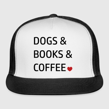 dogs & books and coffee I love Statement - Trucker Cap
