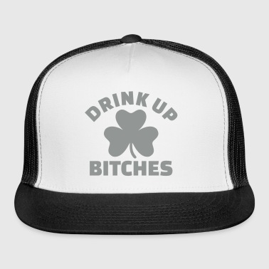 Drink up bitches - Trucker Cap
