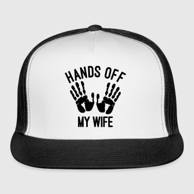 Hands off my wife - Trucker Cap
