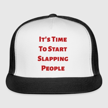 It's Time To Start Slapping People - Trucker Cap