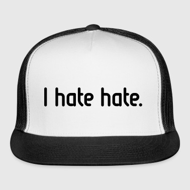 I hate hate! - Trucker Cap