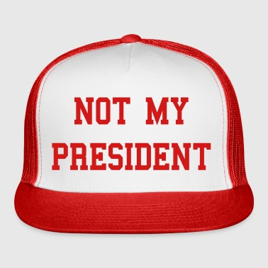 Not My President Anti Trump - Trucker Cap