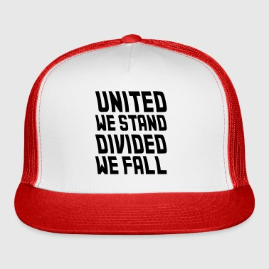 united we stand divided we fall - Trucker Cap