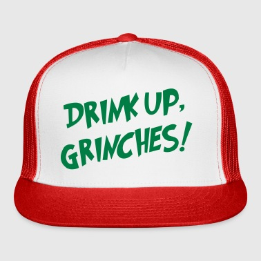Drink Up, Grinches! - Trucker Cap